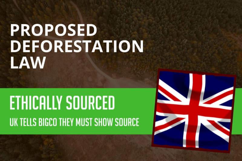 UK PROPOSED LAW TO TACKLE DEFORESTATION