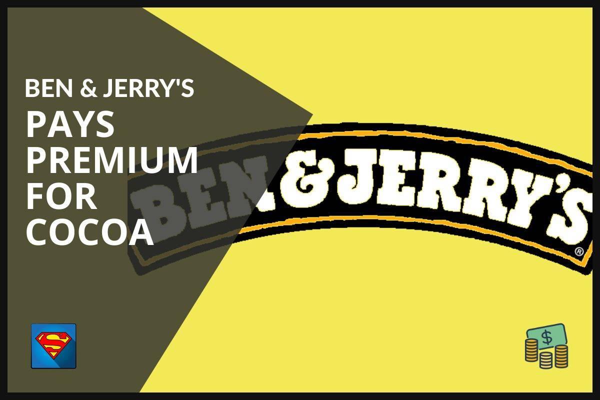 BEN & JERRYS PAYE $800,000 PREMIUM SUR LE COMMERCE ÉQUITABLE POUR LE CACAO