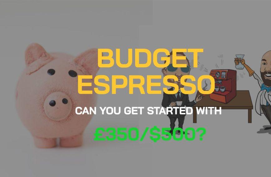 BEAN TALK – ESPRESSO ON A BUDGET. CAN YOU GET A DECENT SETUP FOR £350?